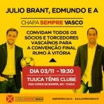 Convenção Final da Chapa Sempre Vasco, com a presença de Julio Brant e Edmundo: 03/11, 19:30 h, no Tijuca Tênis Clube